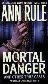 Mortal Danger and Other True Cases (Crime Files, Vol 13)