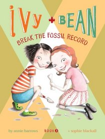Break the Fossil Record (Ivy and Bean, Bk 3)
