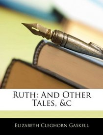 Ruth: And Other Tales, &c