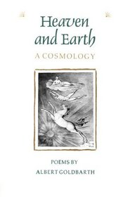Heaven and Earth: A Cosmology (Contemporary Poetry Series)