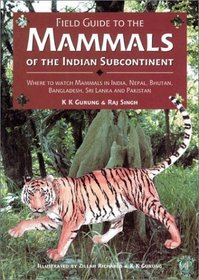 Field Guide to the Mammals of the Indian Subcontinent : Where to Watch Mammals in India, Nepal, Bhutan, Bangladesh, Sri Lanka and Pakistan (Ap Natural World)