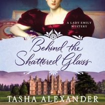 Behind the Shattered Glass (Lady Emily, Bk 8) (Audio CD) (Unabridged)