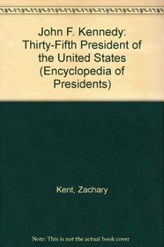 John F. Kennedy: Thirty-Fifth President of the United States (Encyclopedia of Presidents)