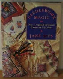 NEEDLEWORK MAGIC: OVER 25 ORIGINAL EMBROIDERY PROJECTS FOR YOUR HOME