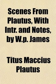 Scenes From Plautus, With Intr. and Notes, by W.p. James