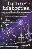 Future Histories (Award-winning Science Fiction Writers Predict Twenty Tomorrows for Communications)