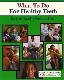 What to Do for Healthy Teeth: Easy to Read, Easy to Use