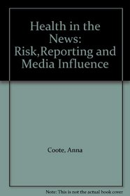 Health in the News: Risk,Reporting and Media Influence