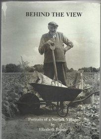 Behind the View: Portraits of a Norfolk Village, Bressingham, Then and Now: Photographs