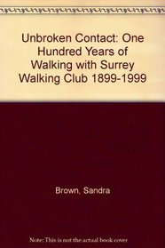 Unbroken Contact: One Hundred Years of Walking with Surrey Walking Club 1899-1999