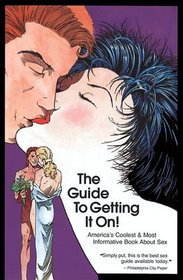 The Guide To Getting It On!: A New And Mostly Wonderful Book About Sex For Adults For All Ages.