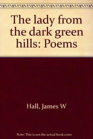 The lady from the dark green hills: Poems
