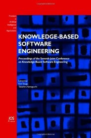 Knowledge-Based Software Engineering: Proceedings of the Seventh Joint Conference on Knowledge-Based Software Engineering, Volume 140 Frontiers in Artificial Intelligence and Applications