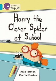 Harry the Clever Spider at School: Band 07/Turquoise (Collins Big Cat)