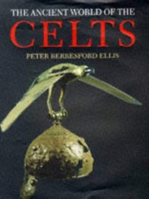 The Ancient World of the Celts: An Illustrated Account (Celtic Interest)
