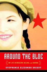 Around the Bloc : My Life in Moscow, Beijing, and Havana