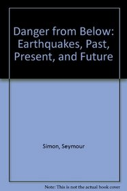 Danger from Below: Earthquakes, Past, Present, and Future