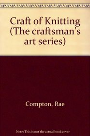 Craft of Knitting (The craftsman's art series)