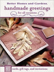 Handmade Greetings For All Occasions : 85 Cards, Gift Tags, and Invitations