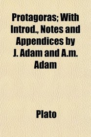 Protagoras; With Introd., Notes and Appendices by J. Adam and A.m. Adam