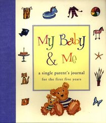 My Baby  Me: A Single Parent's Journal for the First Five Years