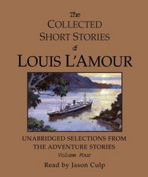 The Collected Short Stories of Louis L'Amour: Unabridged Selections from the Adventure Stories: Volume Four (Louis L'Amour)