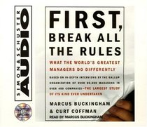 First, Break All The Rules : What The Worlds Greatest Managers Do Differently