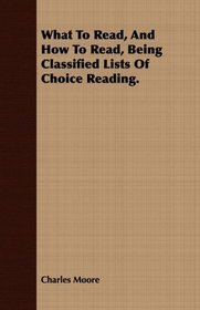 What To Read, And How To Read, Being Classified Lists Of Choice Reading.