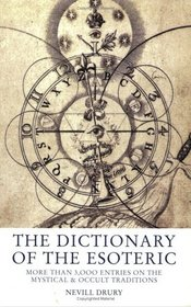 The Dictionary of the Esoteric: 3000 Entries on the Mystical and Occult Traditions