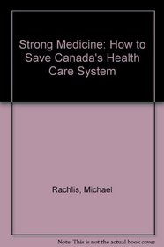 Strong Medicine: How to Save Canada's Health Care System