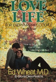 Love Life for Every Married Couple - How To Fall In Love, Stay In Love, Rekindle Love