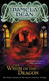 The Whim of the Dragon (The Secret Country Trilogy, Vol 3)
