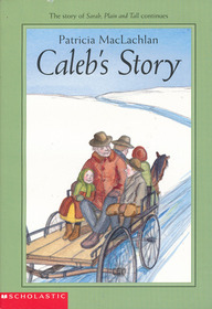 Caleb's Story (Sarah, Plain and Tall, Bk 3)