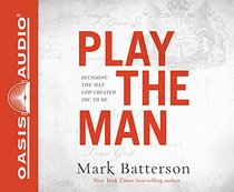 Play the Man (Library Editiion): Becoming the Man God Created You to Be