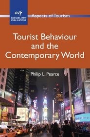 Tourist Behaviour and the Contemporary World (Aspects of Tourism)