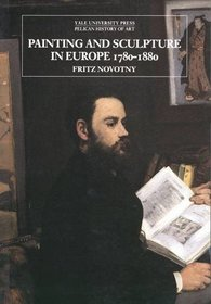 Painting and Sculpture in Europe, 1780-1880 : Third Edition (The Yale University Press Pelican Histor)