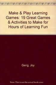 Make  Play Learning Games: 19 Great Games  Activities to Make for Hours of Learning Fun