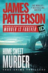 Home Sweet Murder: True-Crime Thrillers (Murder Is Forever)