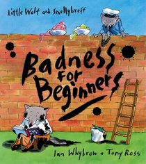 Badness For Beginners (A Little Wolf and Smellybreff Adventure)