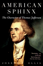 American Sphinx : The Character of Thomas Jefferson