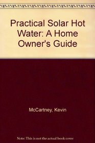 Practical Solar Hot Water: A Home Owner's Guide