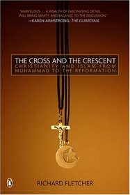 The Cross and The Crescent: The Dramatic Story of the Earliest Encounters Between