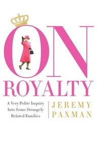 On Royalty: A Very Polite Inquiry into Some Strangely Related Families