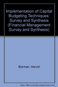 Implementation of Capital Budgeting Techniques: Survey and Synthesis (Financial Management Survey and Synthesis)