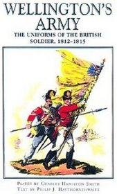 Wellington's Army: The Uniforms of the British Soldier, 1812-1815