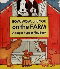 Bow, Wow and You on the Farm: A Finger Puppet Play Book (Play books)