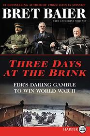 Three Days at the Brink: FDR's Daring Gamble to Win World War II (Three Days) (Larger Print)
