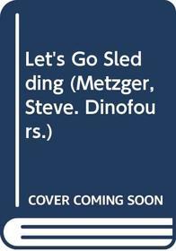 Let's Go Sledding (Metzger, Steve. Dinofours.)