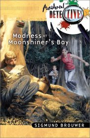 Madness at Moonshiner's Bay (Accidental Detectives)