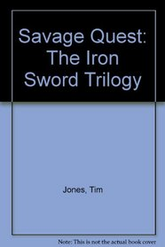 Savage Quest: The Iron Sword Trilogy